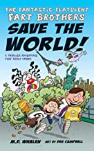 The Fantastic Flatulent Fart Brothers Save the World!: A Comedy Thriller Adventure that Truly Stinks; US edition