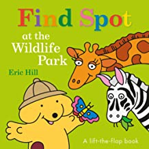 Find Spot at the Wildlife Park: A Lift-the-Flap Book