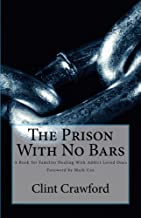 The Prison With No Bars: A Book for Families Dealing with Addict Loved Ones