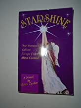 STARSHINE; ONE WOMAN'S VALIANT ESCAPE FROM MIND CONTROL