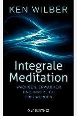 Integrale Meditation: wachsen, erwachen und innerlich frei werden Kindle Ausgabe