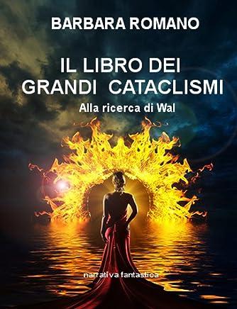 Alla ricerca di Wal: Il libro dei Grandi Cataclismi