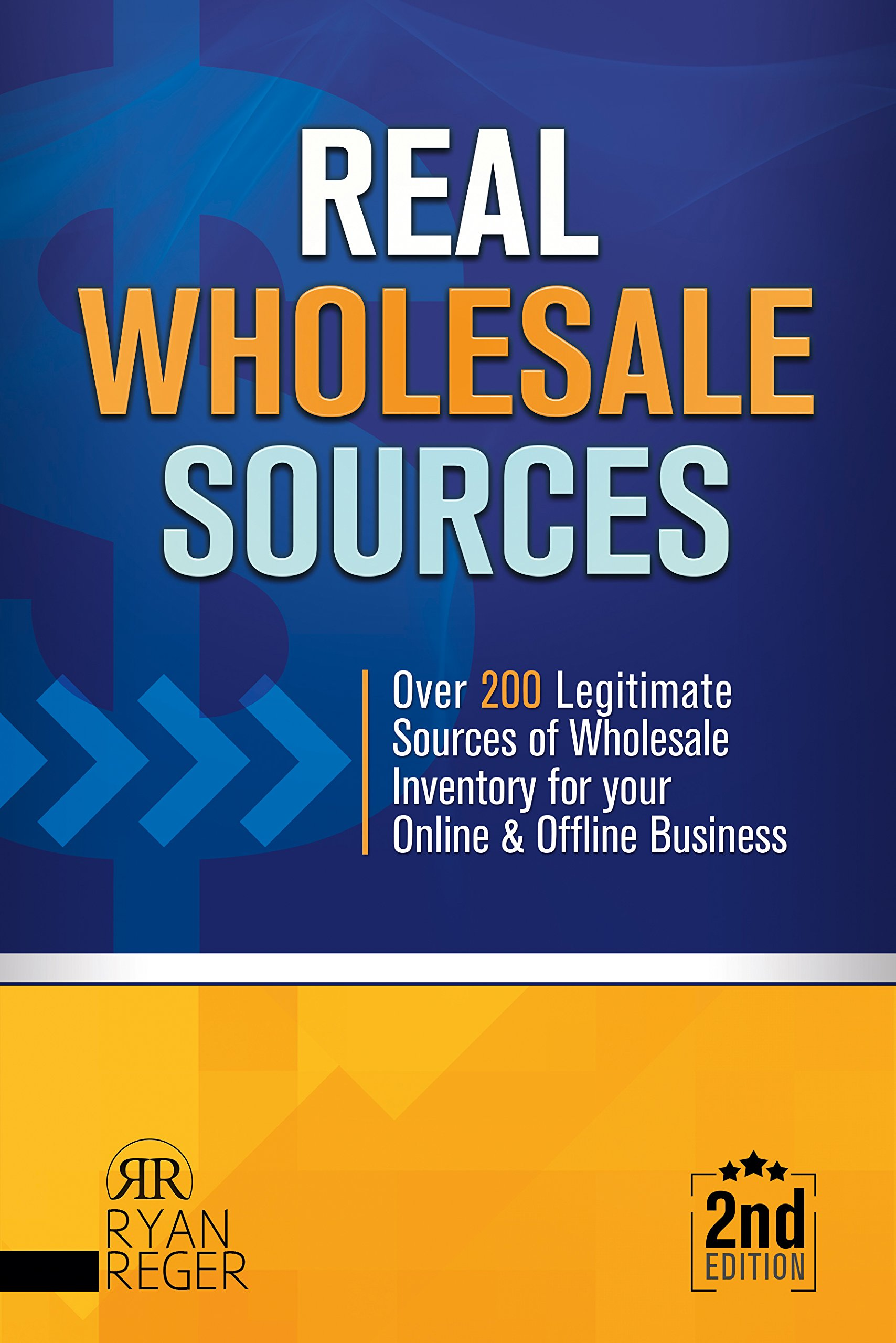 Real Wholesale Sources: Over 200 Legitimate Sources of Online Inventory for your Online and Offline Business