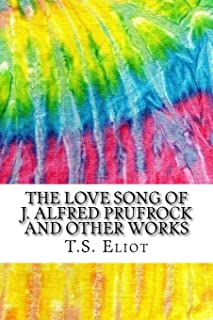 The Love Song of J. Alfred Prufrock and Other Works: Includes MLA Style Citations for Scholarly Secondary Sources, Peer-Reviewed Journal Articles and Critical Essays (Squid Ink Classics)