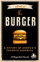 All about the Burger: A History of America's Favorite Sandwich (Burger America & Burger History, for Fans of The Ultimate ...