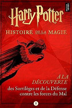 À la découverte des Sortilèges et de la Défense contre les forces du Mal (French Edition)