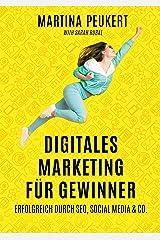 Digitales Marketing für Gewinner: Erfolgreich durch SEO, Social Media & Co. Kindle Ausgabe