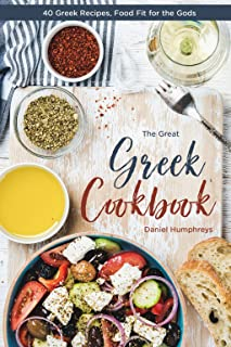 The Great Greek Cookbook: 40 Greek Recipes, Food Fit for the Gods
