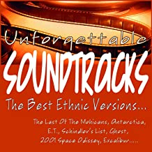 Unforgettable Soundtracks - the Best Ethnic Versions... (The Last of the Mohicans, Antarctica, E.t., Schindler's List, Ghost, 2001 Space Odissey, Excalibur.....)