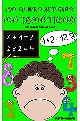 ¡No quiero estudiar matemáticas!: Libro infantil a partir de 6 - 7 años. Las mates son un rollo (¡No quiero...!) (Spanish Edition) Kindle Edition