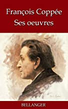 François Coppée ; ses oeuvres - 31 titres (French Edition)