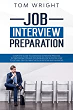 Job Interview Preparation: Complete Guide to a Winning Interview Process. Interviewing Tips and Techniques for Success. How to Get Any Job you Want with Questions and Answers. (English Edition)