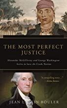The Most Perfect Justice: Alexander McGillivray and George Washington Strive to Save the Creek Nation
