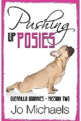Pushing Up Posies (Guerrilla Grannies Book 2) Kindle Edition