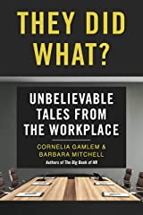 They Did What?: Unbelievable Tales from the Workplace Kindle Edition