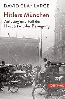 Hitlers München: Aufstieg und Fall der Hauptstadt der Bewegung (Beck Paperback 6319) (German Edition)