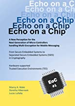 Echo on a Chip - Secure Embedded Systems in Cryptography: A New Perception for the Next Generation of Micro-Controllers handling Encryption for Mobile Messaging (English Edition)