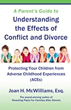 A Parent's Guide to Understanding the Effects of Conflict and Divorce: Protecting Your Children From Adverse Childhood Experiences (ACEs)