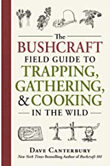 The Bushcraft Field Guide to Trapping, Gathering, and Cooking in the Wild Kindle Edition