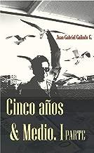 Cinco años & Medio: Una Historia de emigración, búsqueda y vida! (Spanish Edition)