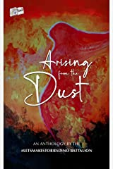 Arising from the Dust: An Anthology by the #LetsMakeStoriesDinoBattalion Kindle Edition