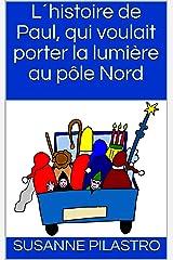 L´histoire de Paul, qui voulait porter la lumière au pôle Nord (French Edition) Kindle Ausgabe