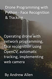Drone Programming with Python - Face Recognition & Tracking: Operating drone with network programming, face recognition us...