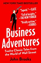 Business Adventures: Twelve Classic Tales from the World of Wall Street Book PDF