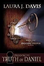 Unlocking the Truth of Daniel (Digging Deeper Book 1)