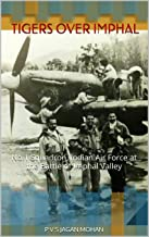 Tigers Over Imphal: No.1 Squadron, Indian Air Force at the Battle of Imphal Valley