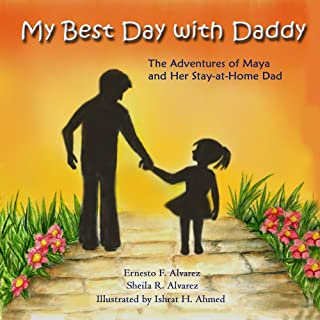 My Best Day with Daddy: The Adventures of Maya and Her Stay-at-Home Dad (Maya & Me Book 1)