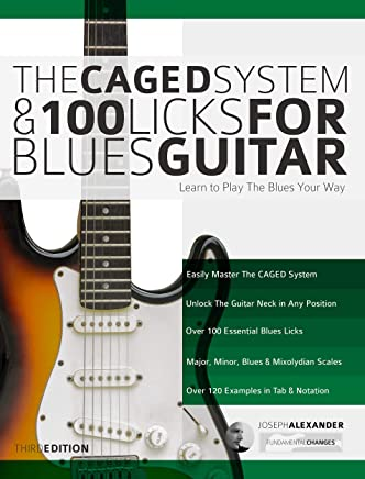 The Caged System and 100 Licks for Blues Guitar: Complete With 1 hour of Audio Examples: Learnt to Play The Blues Your Way (Play Blues Guitar Book 5)