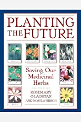 Planting the Future: Saving Our Medicinal Herbs Kindle Edition