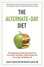 """The Alternate-Day Diet Revised: The Original Up-Day, Down-Day Eating Plan to Turn on Your """"Skinny Gene,"""" Shed the Pounds, ..."""