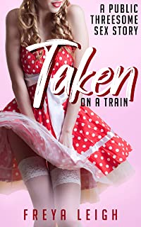 Taken on a Train: A Public Threesome Sex Story (English Edition)