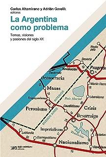 La Argentina como problema: Temas, visiones y pasiones del siglo XX (Hacer Historia) (Spanish Edition)