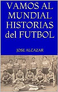 VAMOS AL MUNDIAL HISTORIAS del FUTBOL (Spanish Edition)