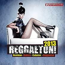 Reggaeton 2013 (Dembow, Kuduro, Cubaton, Reggaeton, Latin Club Hits) [Explicit]