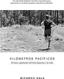 KILÓMETROS PACÍFICOS: 10 rutas espirituales del éxito deportivo y la vida.