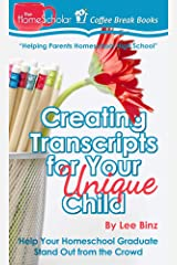 Creating Transcripts for Your Unique Child: Help Your Homeschool Graduate Stand Out from the Crowd (The HomeScholar's Coffee Break Book series 3) Kindle Edition