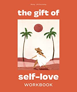 The Gift of Self Love: A Workbook to Help You Build Confidence, Recognize Your Worth, and Learn to Finally Love Yourself