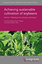 Achieving sustainable cultivation of soybeans Volume 1: Breeding and cultivation techniques (Burleigh Dodds Series in Agricultural Science Book 29)