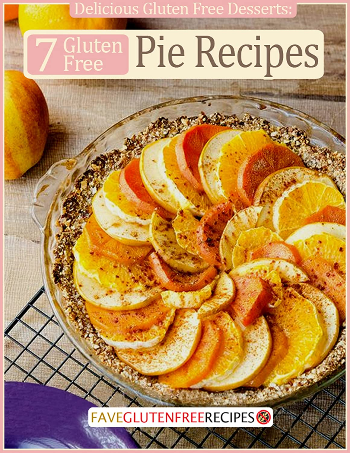 ちなみに並外れて可動式Delicious Gluten Free Desserts: 7 Gluten Free Pie Recipes (English Edition)