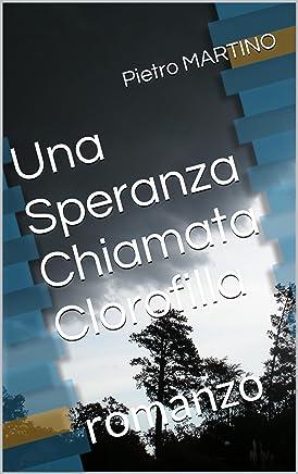 Una Speranza Chiamata Clorofilla: romanzo