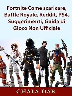 Fortnite Come scaricare, Battle Royale, Reddit, PS4, Suggerimenti, Guida di Gioco Non Ufficiale (Italian Edition)