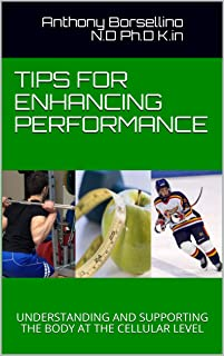 Tips for Enhancing Performance: UNDERSTANDING AND SUPPORTING THE BODY AT THE CELLULAR LEVEL (English Edition)