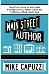 Main Street Author: The Ultimate Guide for Main Street Business Owners to Author, Publish and Profit From a Short, Helpful Book Kindle Edition
