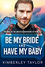 Be My Bride And Have My Baby: BWWM, Clean, Marriage, Pregnancy, Adventure Filled Romance, Billionaire Romance (LoveMatches Book 2)