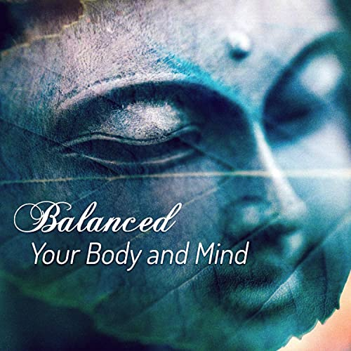 Balanced Your Body and Mind: New Age Music for Deep ...