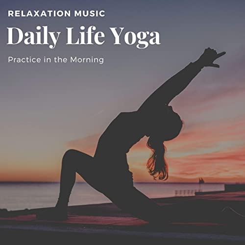 Daily Life Yoga - Relaxation Music for Practice in the Morning ...